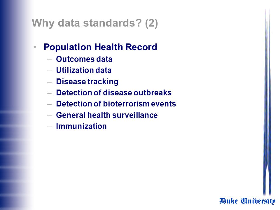Duke University Why data standards? (1) Patient-centric EHR –Complete, aggregate data about patient Patient summary problem list Current medications l