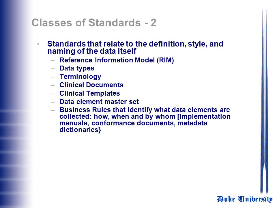 Duke University Classes of Standards - 1 Basic communication standards that are not specific to health –Communication standards Internet standards LAN