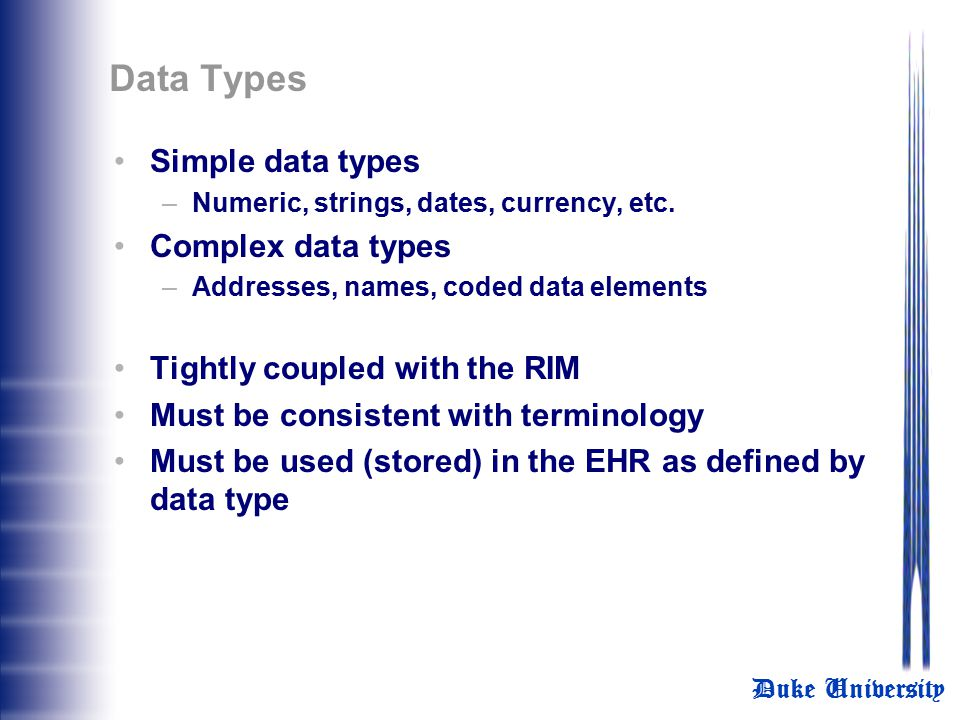 Duke University Data Element Definition Set Defines every data element that will be collected including when, how and in what form Data must be struct