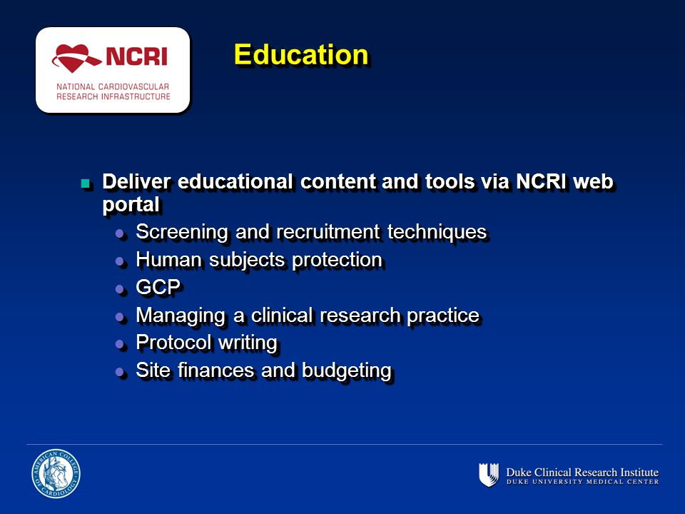 EducationEducation n Deliver educational content and tools via NCRI web portal l Screening and recruitment techniques l Human subjects protection l GC
