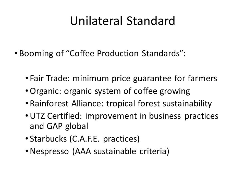 "Unilateral Standard Booming of ""Coffee Production Standards"": Fair Trade: minimum price guarantee for farmers Organic: organic system of coffee growin"