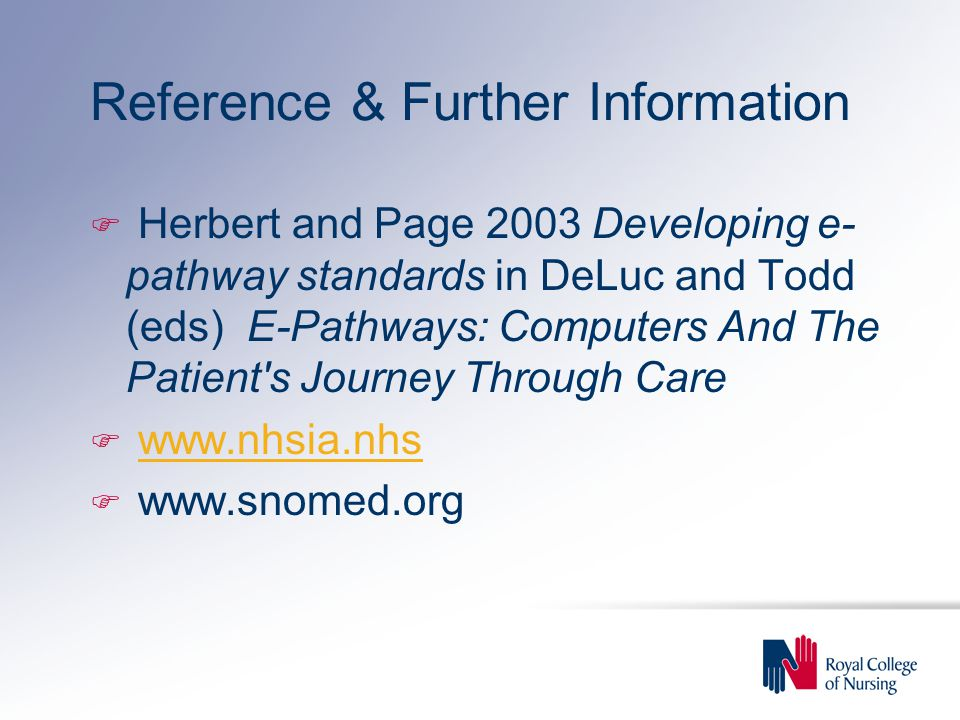 Reference & Further Information F Herbert and Page 2003 Developing e- pathway standards in DeLuc and Todd (eds) E-Pathways: Computers And The Patient'