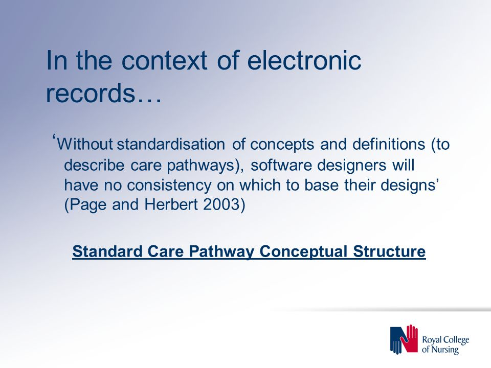 In the context of electronic records… ' Without standardisation of concepts and definitions (to describe care pathways), software designers will have