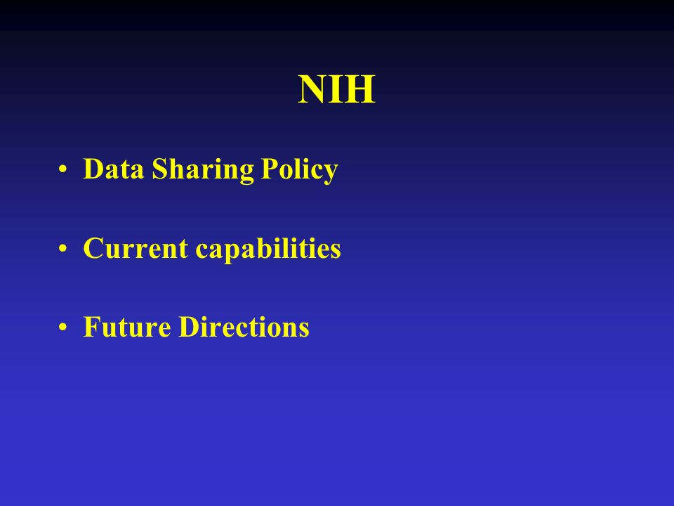 NIH Data Sharing Policy Current capabilities Future Directions