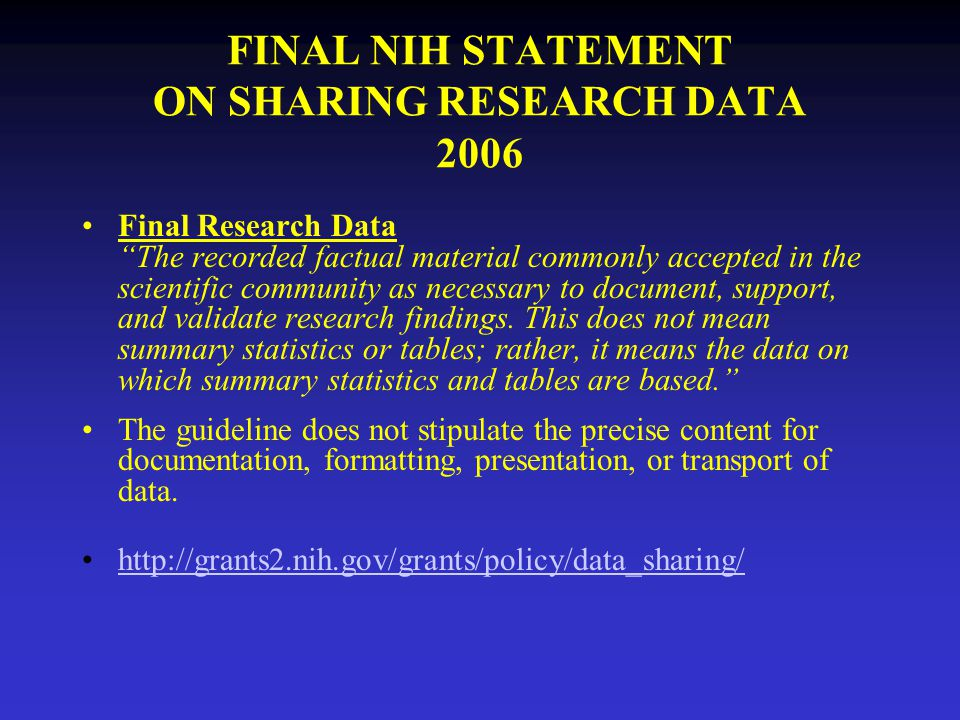 FINAL NIH STATEMENT ON SHARING RESEARCH DATA 2006 Final Research Data The recorded factual material commonly accepted in the scientific community as necessary to document, support, and validate research findings.