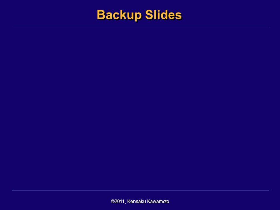 ©2011, Kensaku Kawamoto Backup Slides