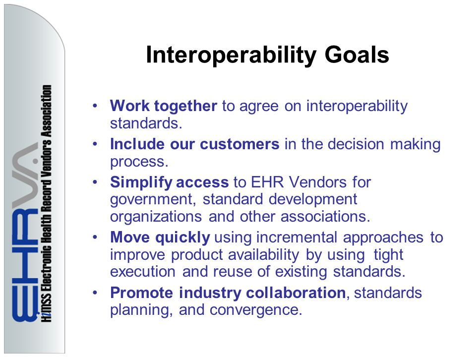 Interoperability Goals Work together to agree on interoperability standards.