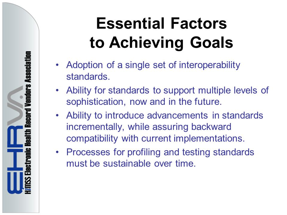 Essential Factors to Achieving Goals Adoption of a single set of interoperability standards.
