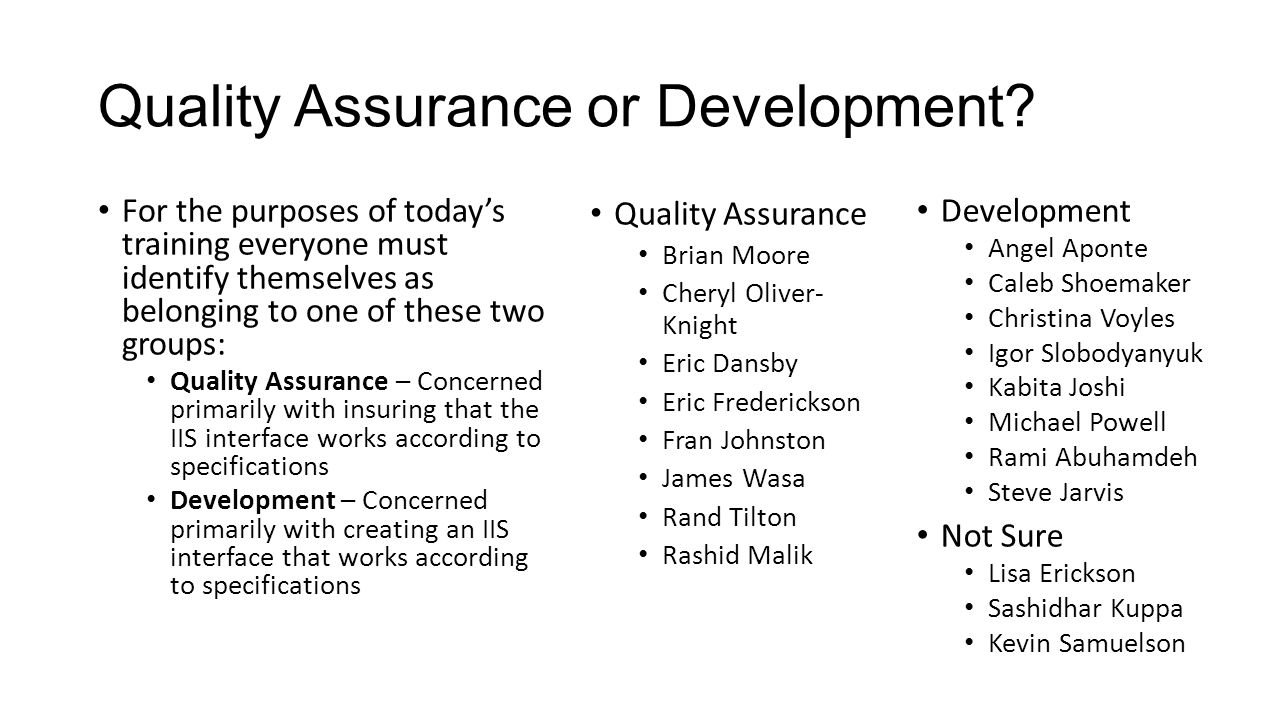 Quality Assurance or Development? For the purposes of today's training everyone must identify themselves as belonging to one of these two groups: Qual