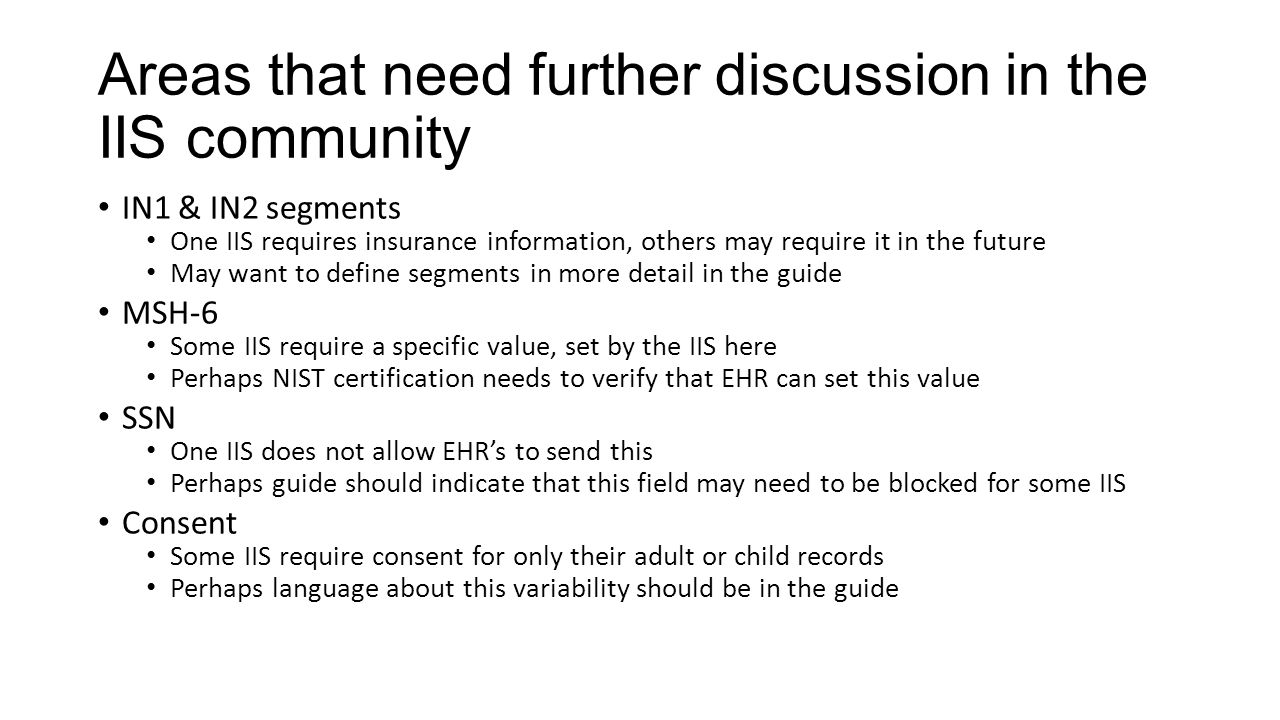 Areas that need further discussion in the IIS community IN1 & IN2 segments One IIS requires insurance information, others may require it in the future