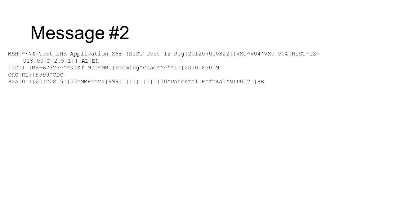 Message #2 MSH|^~\&|Test EHR Application|X68||NIST Test Iz Reg|201207010822||VXU^V04^VXU_V04|NIST-IZ- 013.00|P|2.5.1|||AL|ER PID|1||MR-67323^^^NIST MP