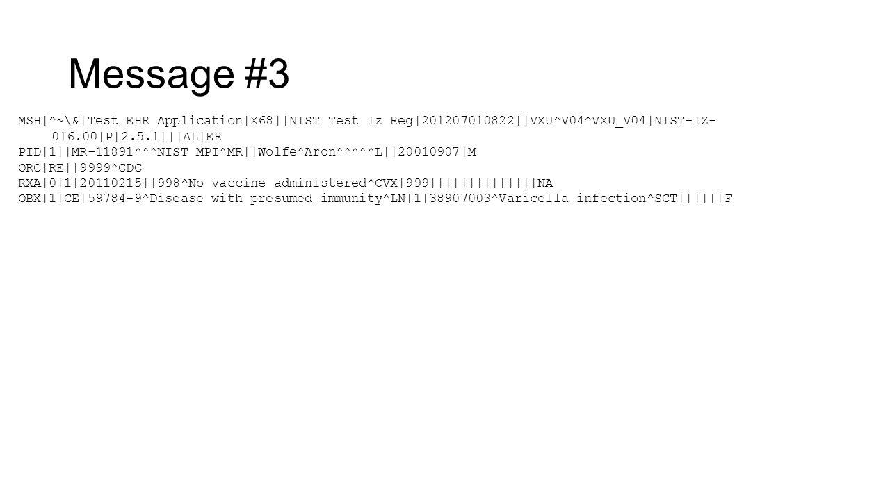 Message #3 MSH|^~\&|Test EHR Application|X68||NIST Test Iz Reg|201207010822||VXU^V04^VXU_V04|NIST-IZ- 016.00|P|2.5.1|||AL|ER PID|1||MR-11891^^^NIST MP