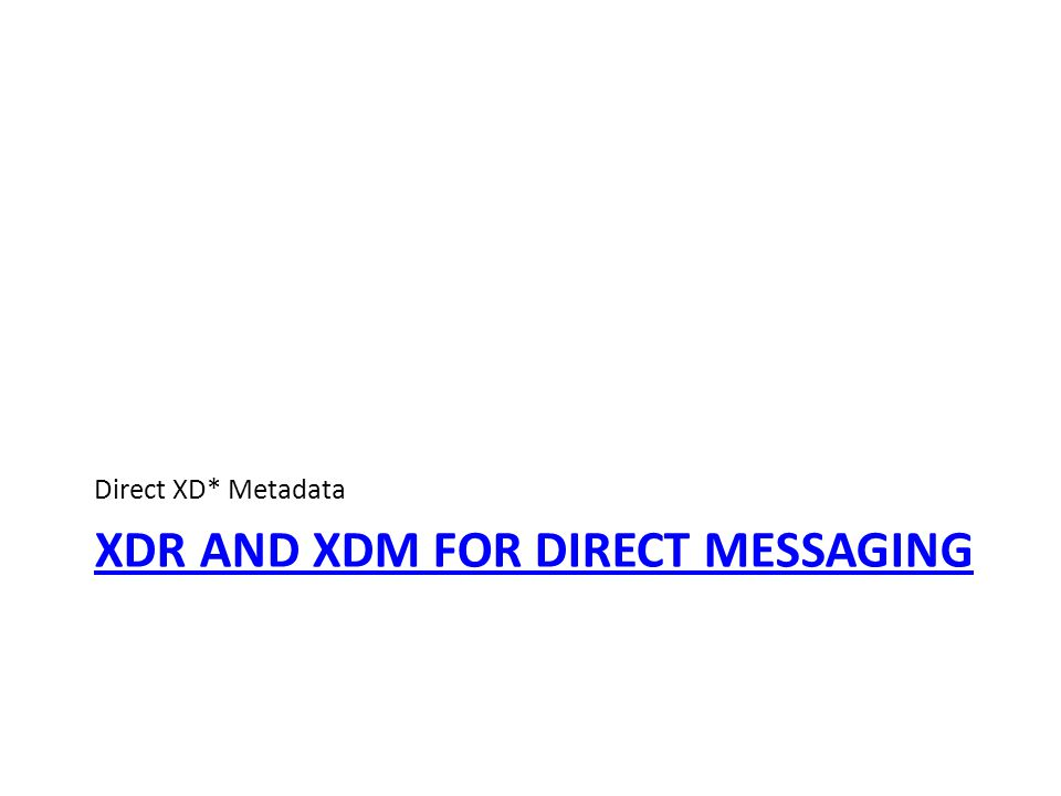 XDR AND XDM FOR DIRECT MESSAGING Direct XD* Metadata