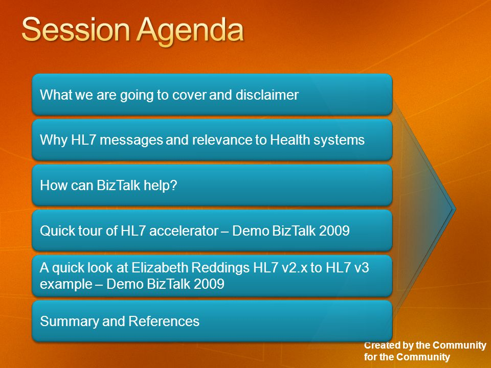 Created by the Community for the Community What we are going to cover and disclaimer Why HL7 messages and relevance to Health systems How can BizTalk help.