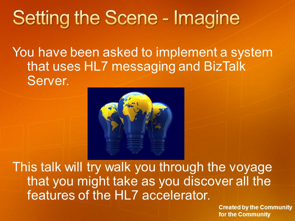Created by the Community for the Community HL7 Hub Master Patient Demographics Laboratory Testing System Out Patient visit scheduling System In Patient Bed management System