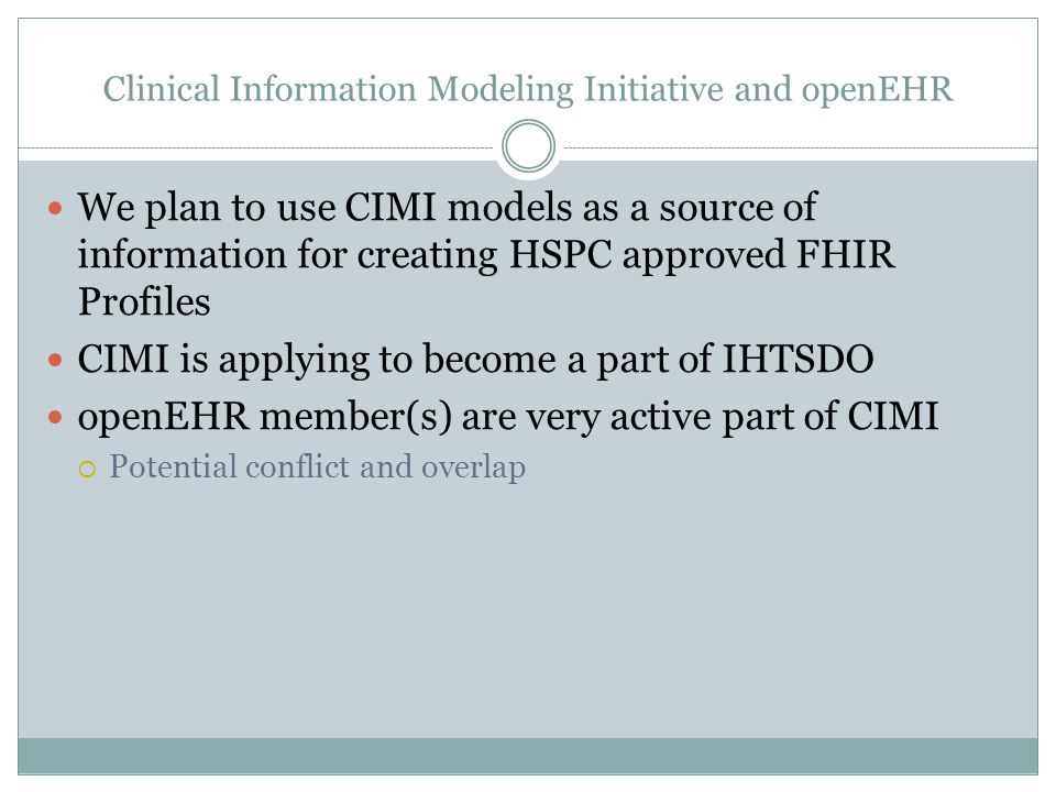 Clinical Information Modeling Initiative and openEHR We plan to use CIMI models as a source of information for creating HSPC approved FHIR Profiles CI