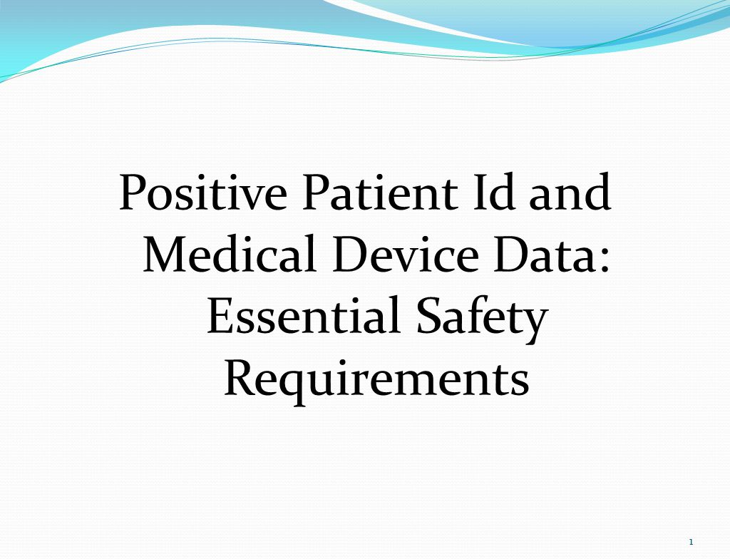 Positive Patient Id and Medical Device Data: Essential Safety Requirements 1