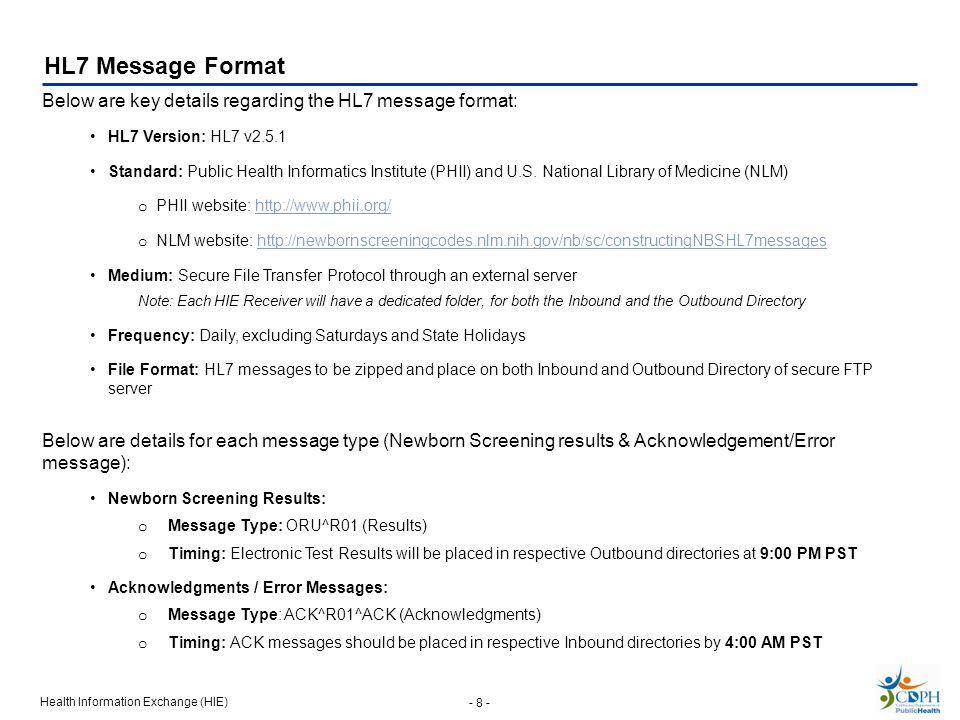 Health Information Exchange (HIE) - 8 - HL7 Message Format Below are key details regarding the HL7 message format: HL7 Version: HL7 v2.5.1 Standard: Public Health Informatics Institute (PHII) and U.S.