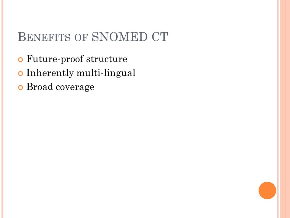 B ENEFITS OF SNOMED CT Future-proof structure Inherently multi-lingual Broad coverage