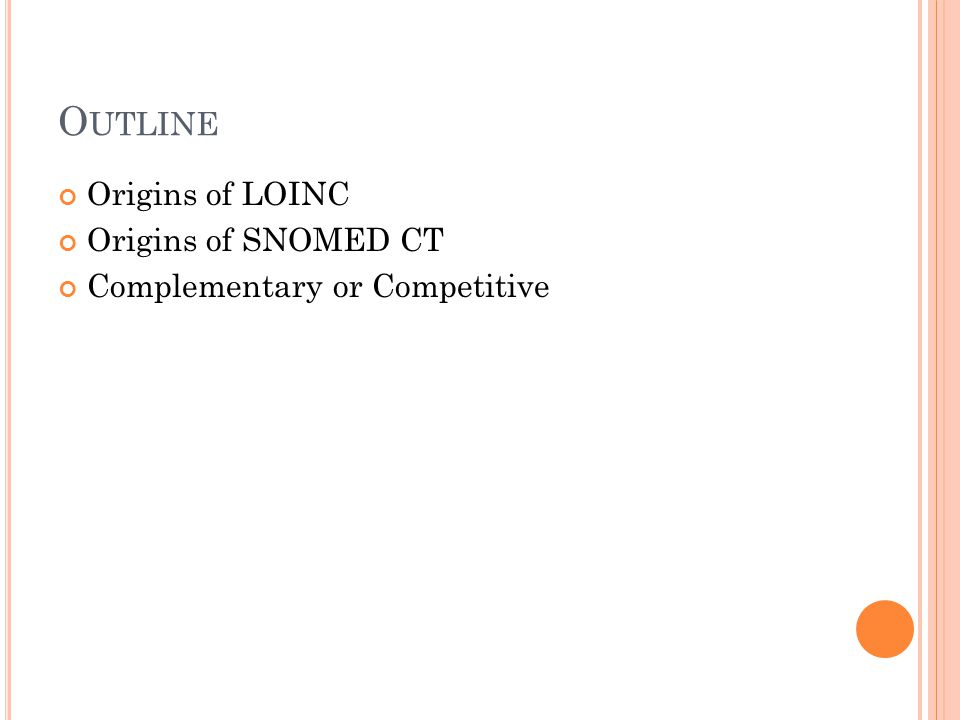 O UTLINE Origins of LOINC Origins of SNOMED CT Complementary or Competitive