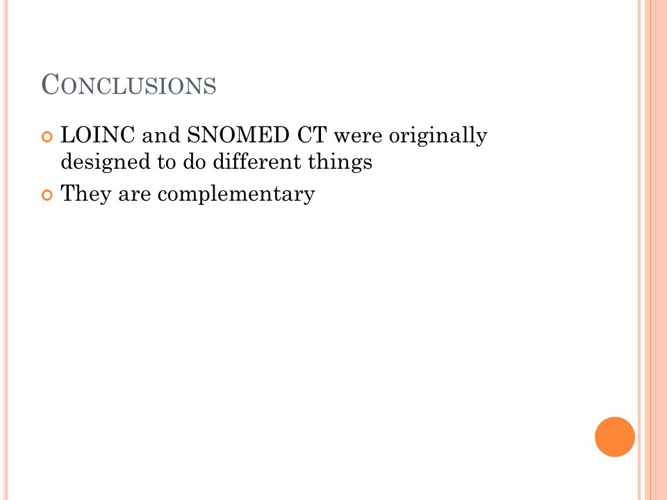C ONCLUSIONS LOINC and SNOMED CT were originally designed to do different things They are complementary