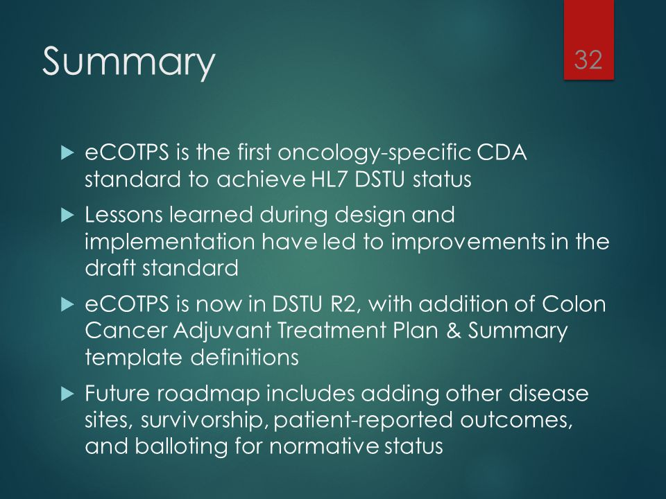Summary  eCOTPS is the first oncology-specific CDA standard to achieve HL7 DSTU status  Lessons learned during design and implementation have led to