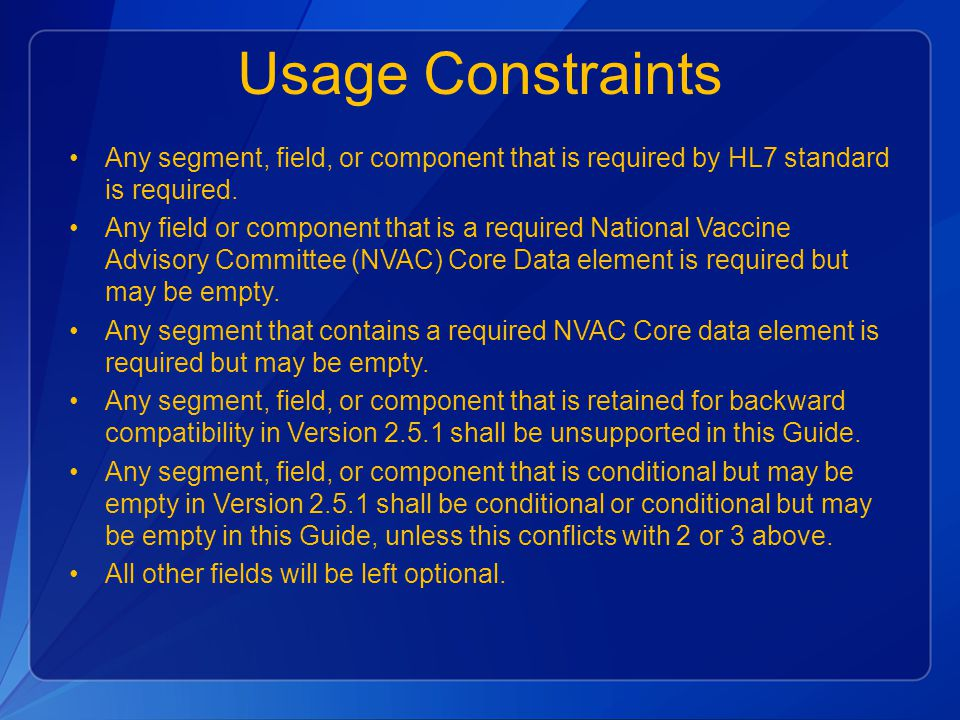 Usage Constraints Any segment, field, or component that is required by HL7 standard is required.