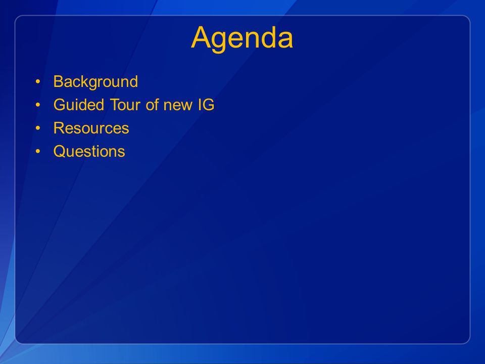 Agenda Background Guided Tour of new IG Resources Questions