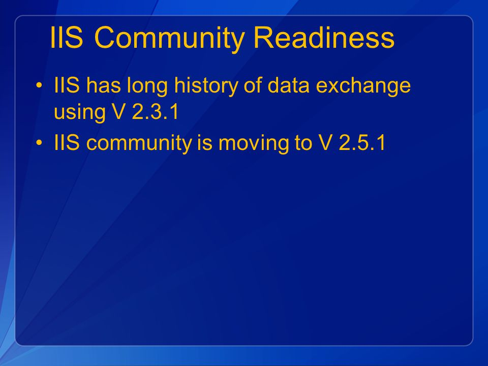 IIS Community Readiness IIS has long history of data exchange using V 2.3.1 IIS community is moving to V 2.5.1