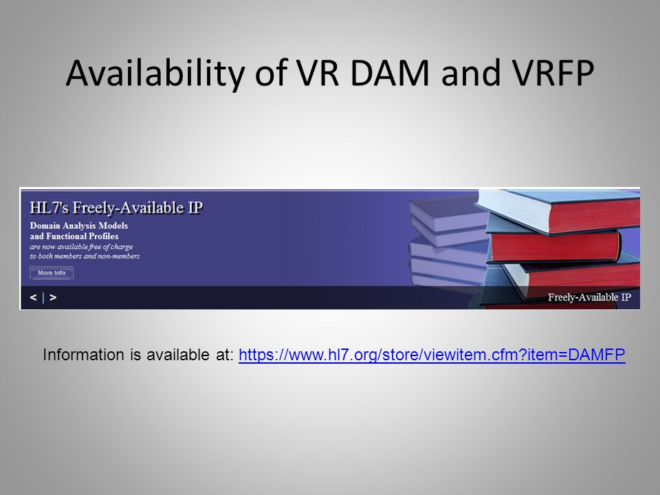 Availability of VR DAM and VRFP Information is available at: https://www.hl7.org/store/viewitem.cfm?item=DAMFPhttps://www.hl7.org/store/viewitem.cfm?item=DAMFP