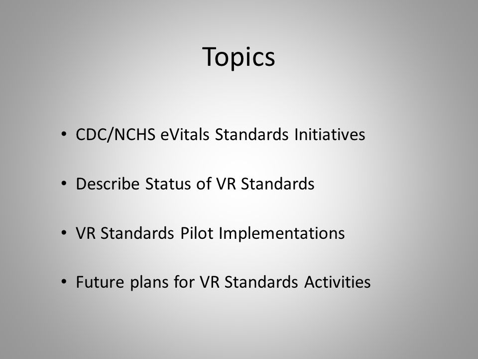 Topics CDC/NCHS eVitals Standards Initiatives Describe Status of VR Standards VR Standards Pilot Implementations Future plans for VR Standards Activities