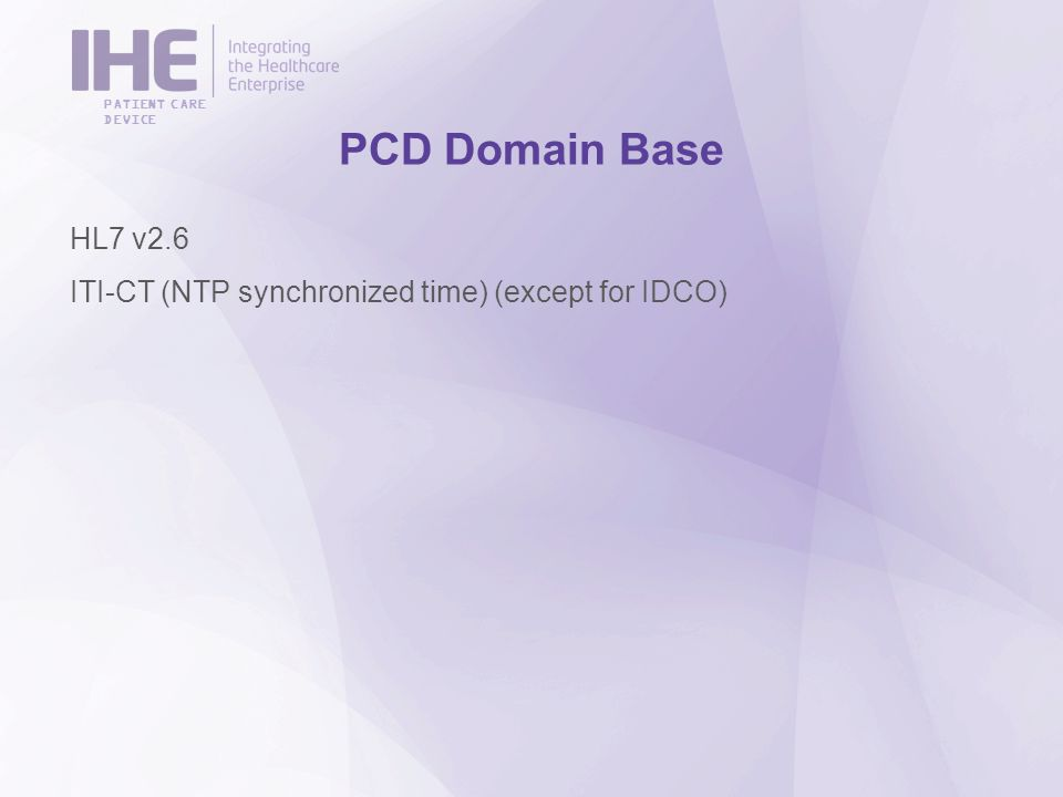 PATIENT CARE DEVICE PCD Domain Base HL7 v2.6 ITI-CT (NTP synchronized time) (except for IDCO)