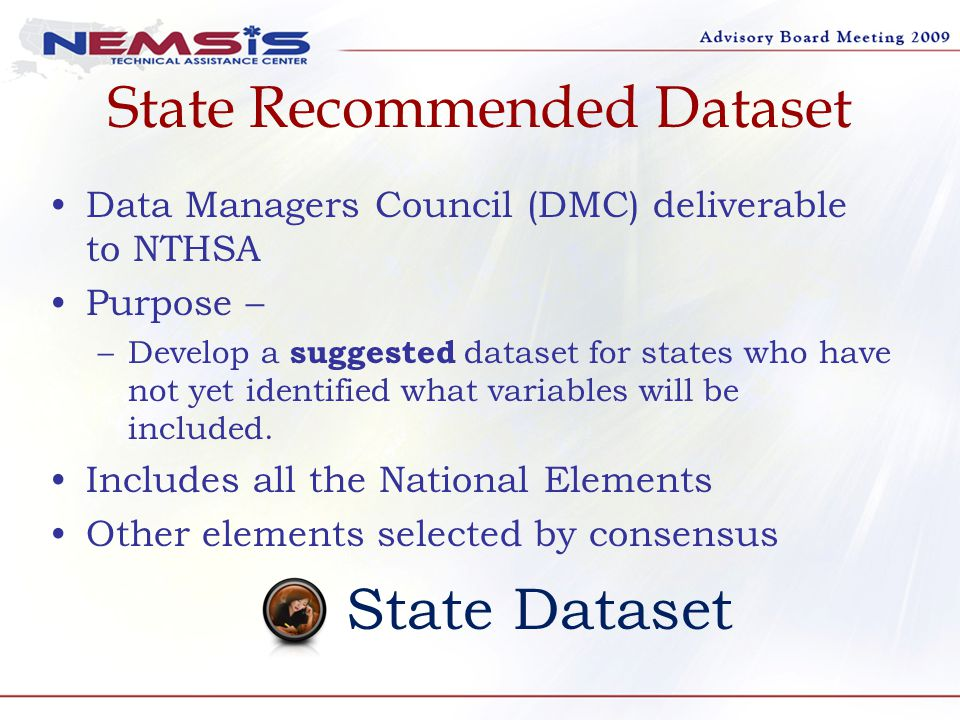 State Recommended Dataset Data Managers Council (DMC) deliverable to NTHSA Purpose – –Develop a suggested dataset for states who have not yet identified what variables will be included.
