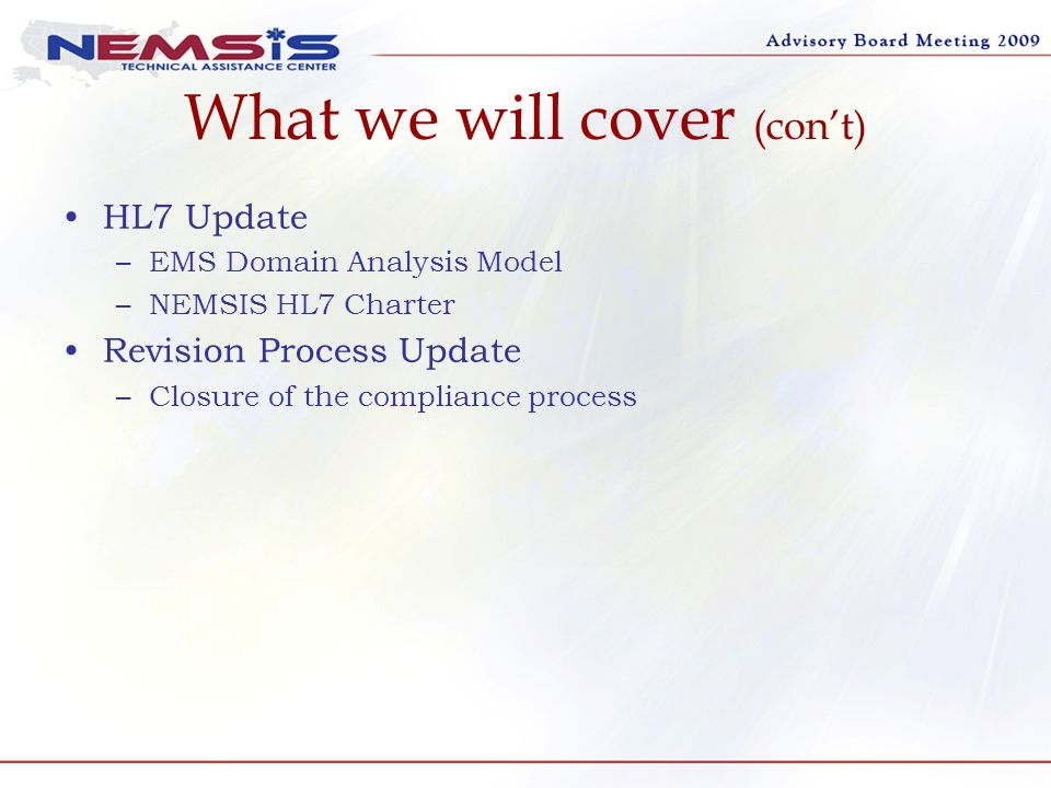 What we will cover (con't) HL7 Update –EMS Domain Analysis Model –NEMSIS HL7 Charter Revision Process Update –Closure of the compliance process