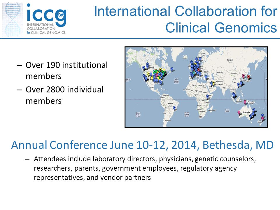 International Collaboration for Clinical Genomics – Over 190 institutional members – Over 2800 individual members Annual Conference June 10-12, 2014,