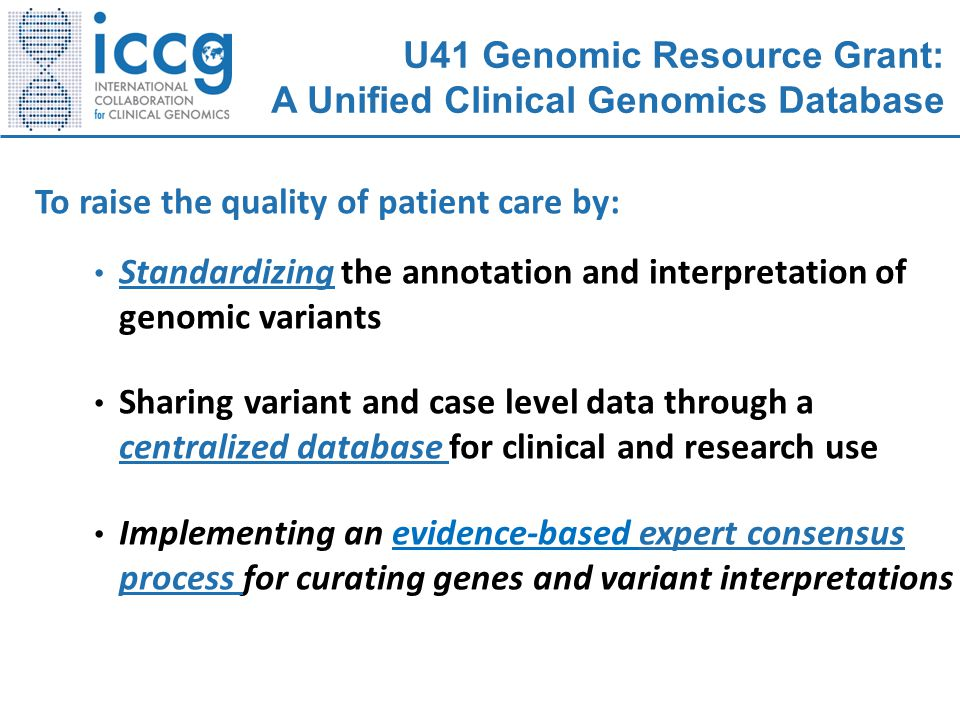 U41 Genomic Resource Grant: A Unified Clinical Genomics Database To raise the quality of patient care by: Standardizing the annotation and interpretat