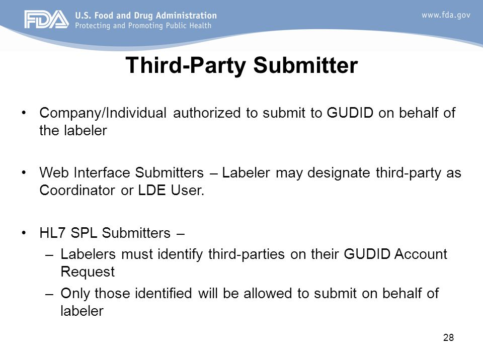 28 Third-Party Submitter Company/Individual authorized to submit to GUDID on behalf of the labeler Web Interface Submitters – Labeler may designate third-party as Coordinator or LDE User.
