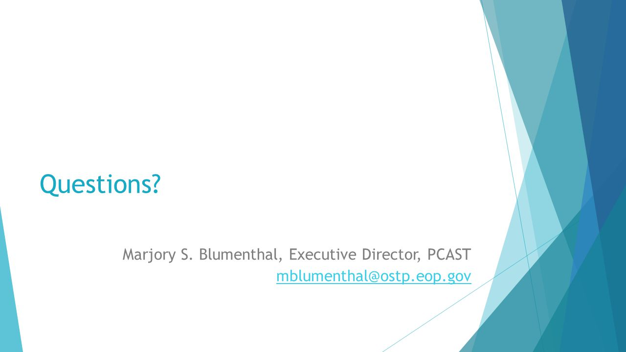 Questions? Marjory S. Blumenthal, Executive Director, PCAST mblumenthal@ostp.eop.gov
