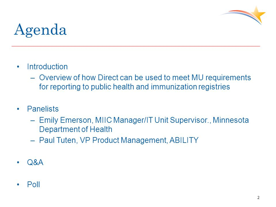 Agenda Introduction –Overview of how Direct can be used to meet MU requirements for reporting to public health and immunization registries Panelists –Emily Emerson, MIIC Manager/IT Unit Supervisor., Minnesota Department of Health –Paul Tuten, VP Product Management, ABILITY Q&A Poll 2