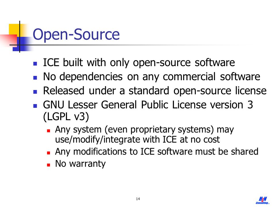 14 Open-Source ICE built with only open-source software No dependencies on any commercial software Released under a standard open-source license GNU L