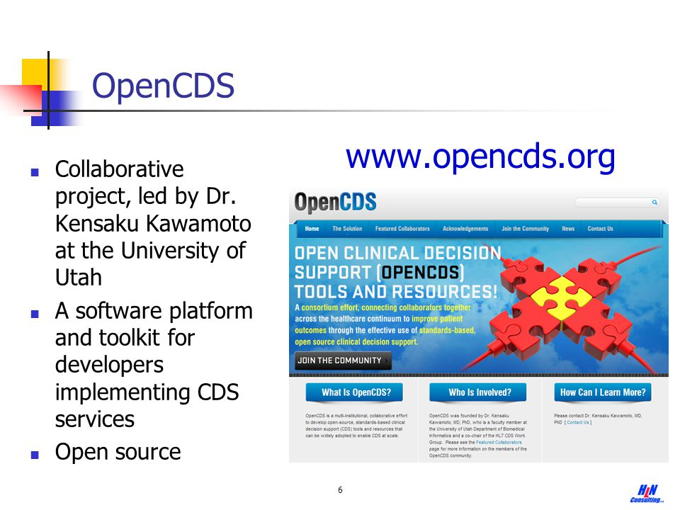OpenCDS 6 Collaborative project, led by Dr. Kensaku Kawamoto at the University of Utah A software platform and toolkit for developers implementing CDS
