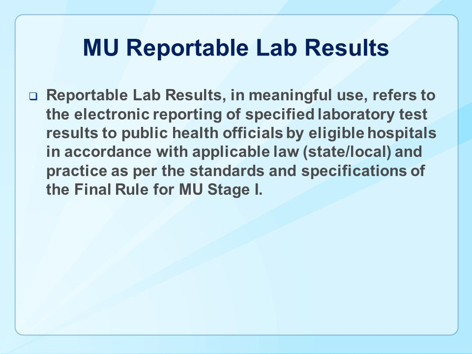 MU Reportable Lab Results  Reportable Lab Results, in meaningful use, refers to the electronic reporting of specified laboratory test results to publ