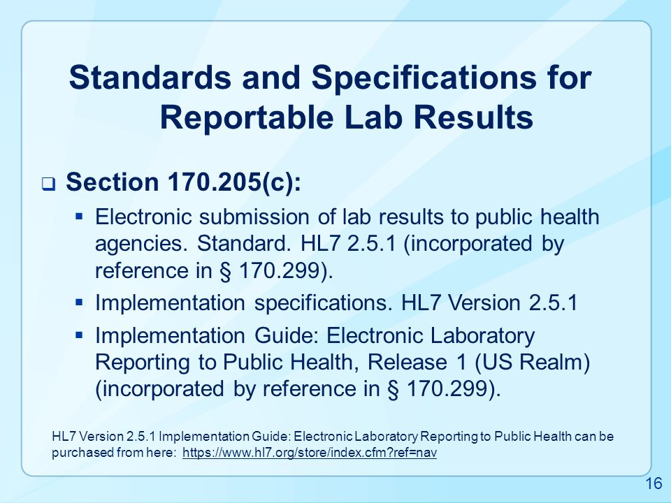 Standards and Specifications for Reportable Lab Results  Section 170.205(c):  Electronic submission of lab results to public health agencies. Standa
