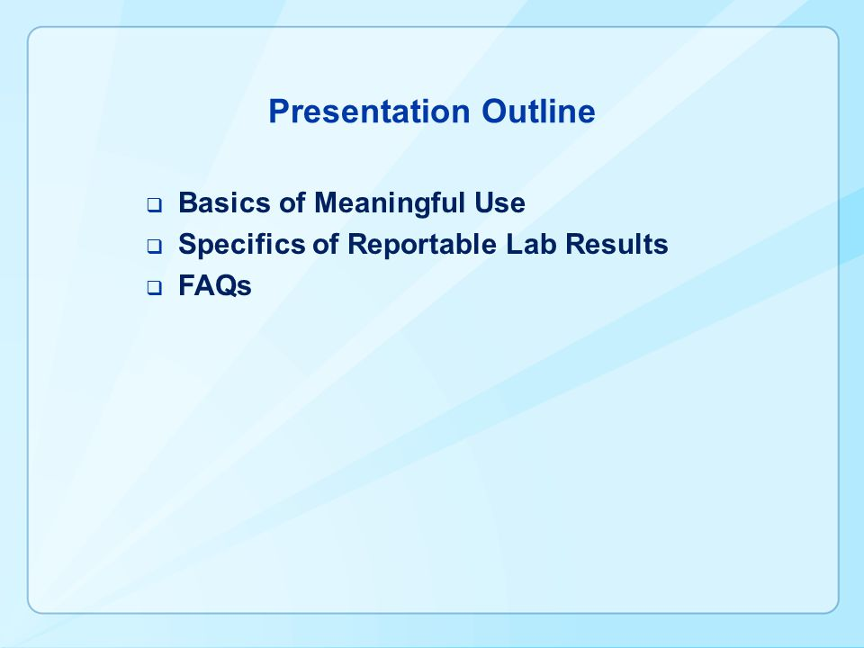 Presentation Outline  Basics of Meaningful Use  Specifics of Reportable Lab Results  FAQs