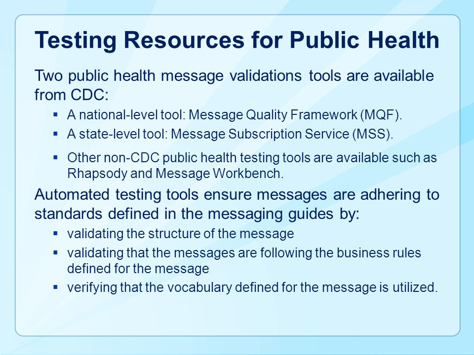 Testing Resources for Public Health Two public health message validations tools are available from CDC:  A national-level tool: Message Quality Frame