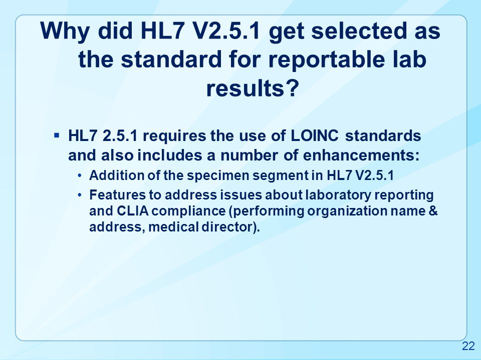 Why did HL7 V2.5.1 get selected as the standard for reportable lab results?  HL7 2.5.1 requires the use of LOINC standards and also includes a number