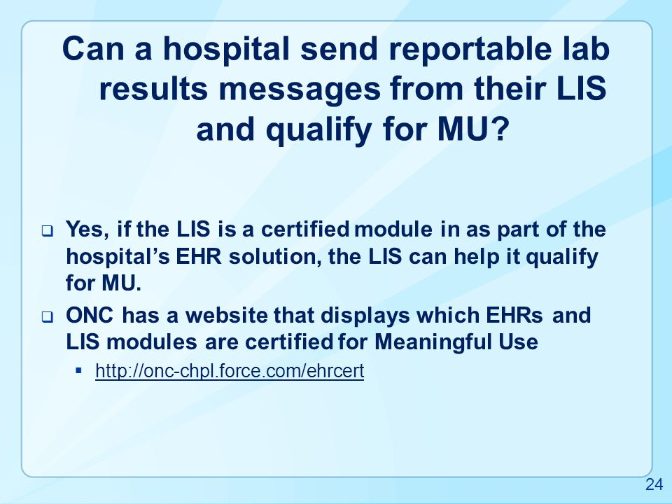 Can a hospital send reportable lab results messages from their LIS and qualify for MU?  Yes, if the LIS is a certified module in as part of the hospi