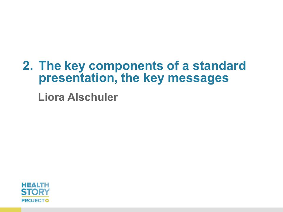 2.The key components of a standard presentation, the key messages Liora Alschuler