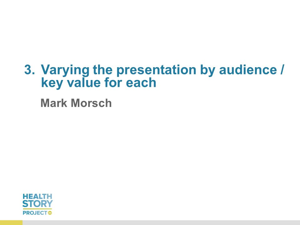 3.Varying the presentation by audience / key value for each Mark Morsch