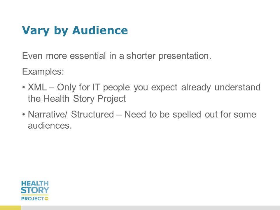 Vary by Audience Even more essential in a shorter presentation.